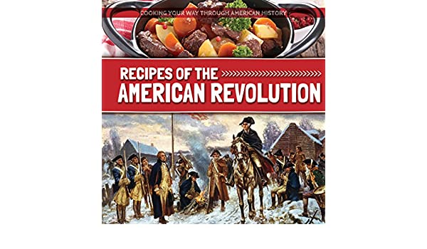 Recipes of the american revolution cooking your way through recipes of the american revolution cooking your way through american history robert hamilton 9781534521049 amazon books forumfinder Choice Image