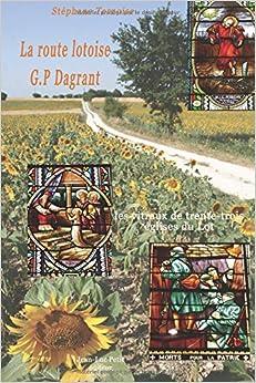 La route lotoise G.P Dagrant: les vitraux de trente-trois églises