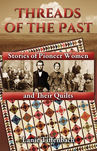 Threads of the Past: Stories of Pioneer Women and Their Quilts (Quilting History)