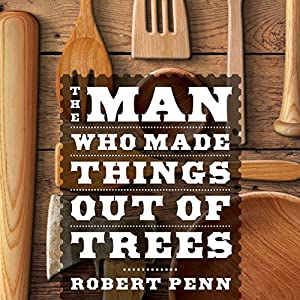 The Man Who Made Things out of Trees Audiobook