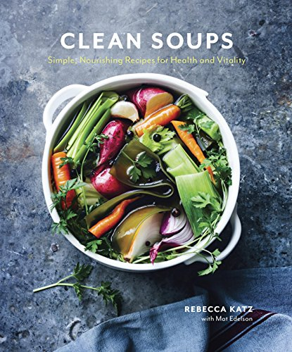 Clean Soups: Simple, Nourishing Recipes for Health and Vitality cover