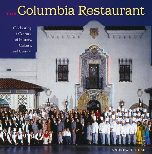 The Columbia Restaurant: Celebrating a Century of History, Culture, and Cuisine (Florida History and Culture)