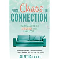 From Chaos to Connection: A Marriage Counselor's Candid Guide for the Modern Couple