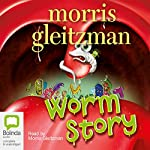 Worm Story | Morris Gleitzman