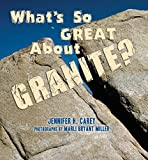What's So Great About Granite? (What's So Great About Geology?)