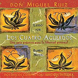 Los Cuatro Acuerdos [The Four Agreements] Audiobook by don Miguel Ruiz Narrated by Ruben Moya