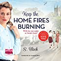 Keep the Home Fires Burning Audiobook by S. Block Narrated by Leanne Best