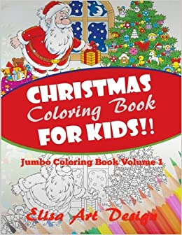 christmas coloring book for kids jumbo coloring book volume 1 coloring books for kids elisa art design 9781519595119 amazoncom books