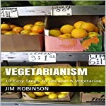 Vegetarianism: 10 Easy Steps to Become a Vegetarian | Jim Robinson
