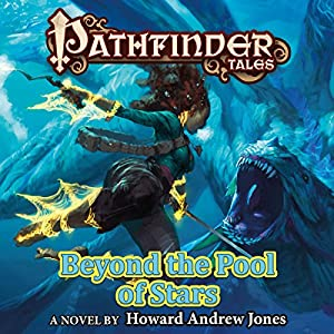 Pathfinder Tales: Beyond the Pool of Stars Audiobook by Howard Andrew Jones Narrated by Steve West