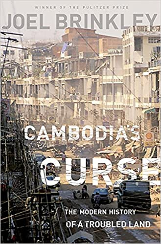 Cambodias Curse: The Modern History of a Troubled Land