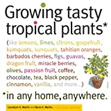 img - for By Byron E. Martin Growing Tasty Tropical Plants in Any Home, Anywhere: (like lemons, limes, citrons, grapefruit, kumqu book / textbook / text book