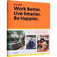 Work Better, Live Smarter: Start a Business and Build a Life You Love