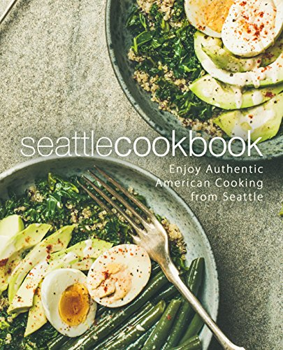Seattle Cookbook: Enjoy Authentic American Cooking from Seattle by BookSumo Press