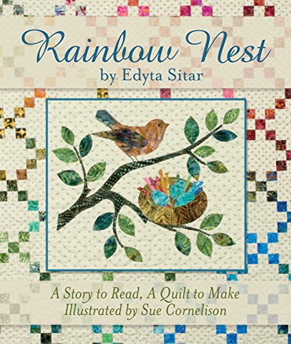 Rainbow Nest: A Story to Read, a Quilt to Make (Landauer) From Edyta Sitar of Laundry Basket Quilts, a Perfect Gift to Welcome Baby's Birth; Quilt Instructions, Diagrams, and Templates Included