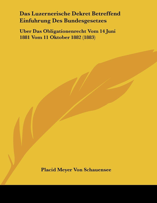 Download Das Luzernerische Dekret Betreffend Einfuhrung Des Bundesgesetzes: Uber Das Obligationenrecht Vom 14 Juni 1881 Vom 11 Oktober 1882 (1883) (German Edition) PDF