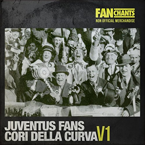 tifosi-juventus-fanchants-i-juve-calcio-canzoni-juventus-fans-anthology-i-explicit