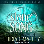 Stone Song: Isle of Destiny Series, Book 1 | Tricia O'Malley