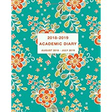 Academic Diary 2018-2019: Daily, Weekly and Monthly Calendar and Planner Academic Year August 2018 - July 2019