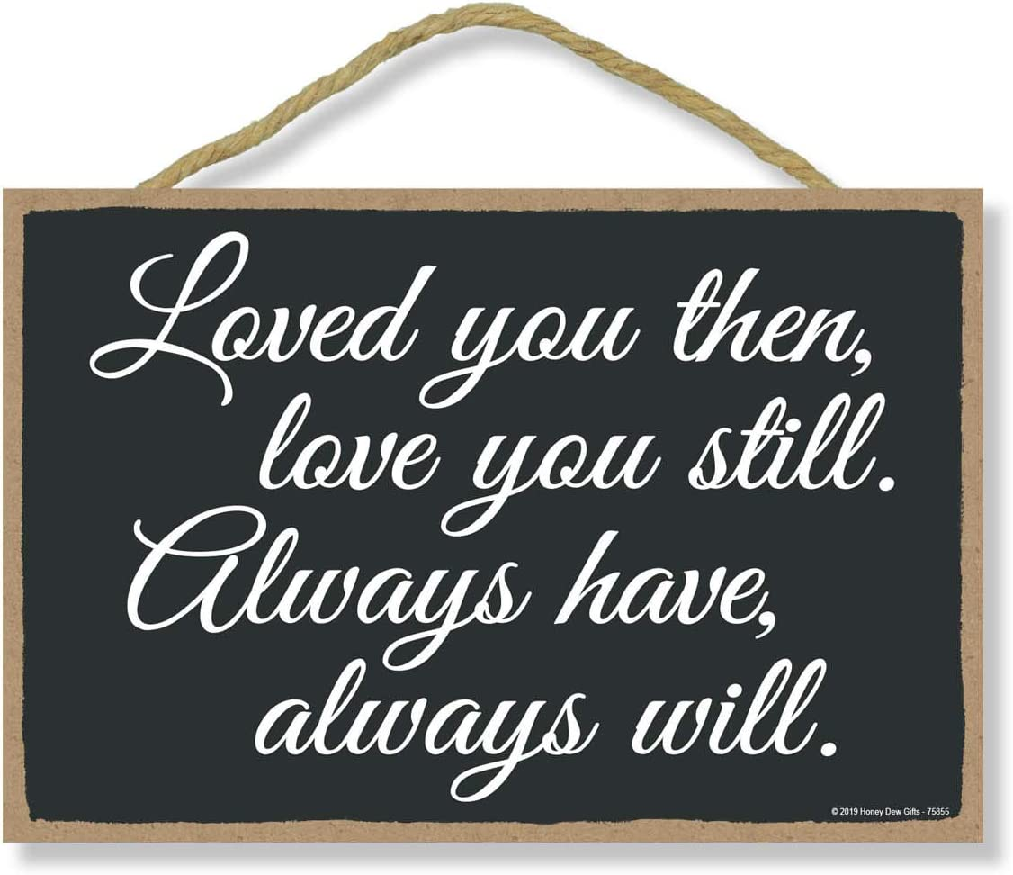 Honey Dew Gifts House Decor, Love You Then, Love You Still. Always Have, Always Will 7 inch by 10.5 inch Hanging, Wall Art, Decorative Wood Sign, Funny Signs