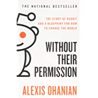 Without Their Permission: The Story of Reddit and a Blueprint for How to Change the World