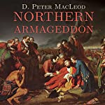 Northern Armageddon: The Battle of the Plains of Abraham and the Making of the American Revolution | D. Peter MacLeod