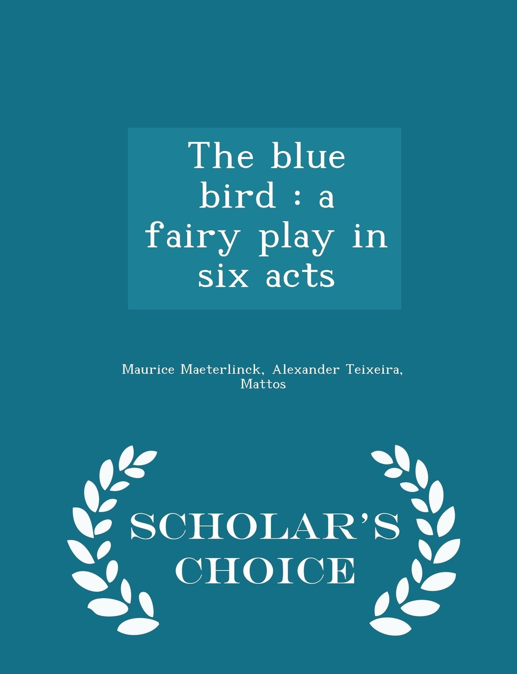 Download The blue bird: a fairy play in six acts - Scholar's Choice Edition PDF