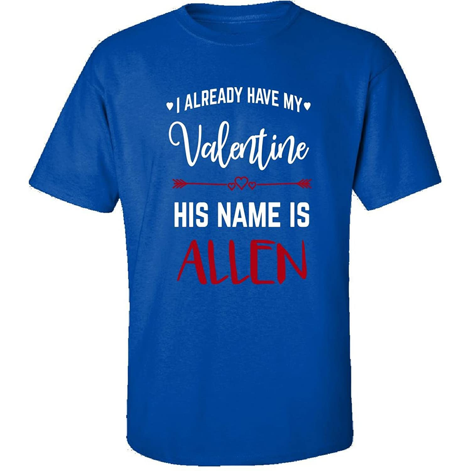 I Already Have My Valentine His Name Is Allen - Adult Shirt