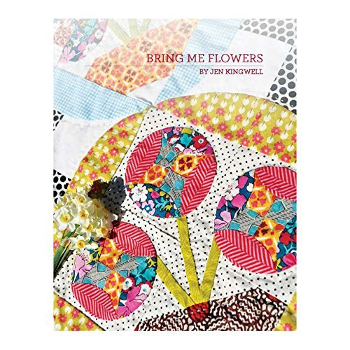 Bring Me Flowers Quilt Pattern by Jen Kingwell Designs (Flower Applique Patterns)