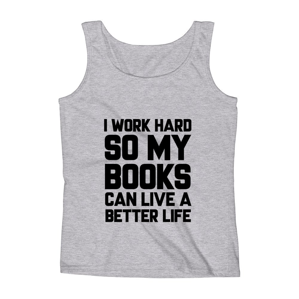 Mad Over Shirts I Work Hard So My Books Can Live A Better Life Unisex Premium Tank Top