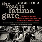 The Road to Fatima Gate: The Beirut Spring, the Rise of Hezbollah, and the Iranian War against Israel Hörbuch von Michael J. Totten Gesprochen von: Steven Roy Grimsley