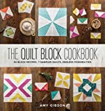 quilt blocks book - The Quilt Block Cookbook: 50 Block Recipes, 7 Sample Quilts, Endless Possibilities
