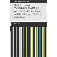 Mensch und Maschine: Wie Künstliche Intelligenz und Roboter unser Leben verändern. [Was bedeutet das alles?] (Reclams Universal-Bibliothek)