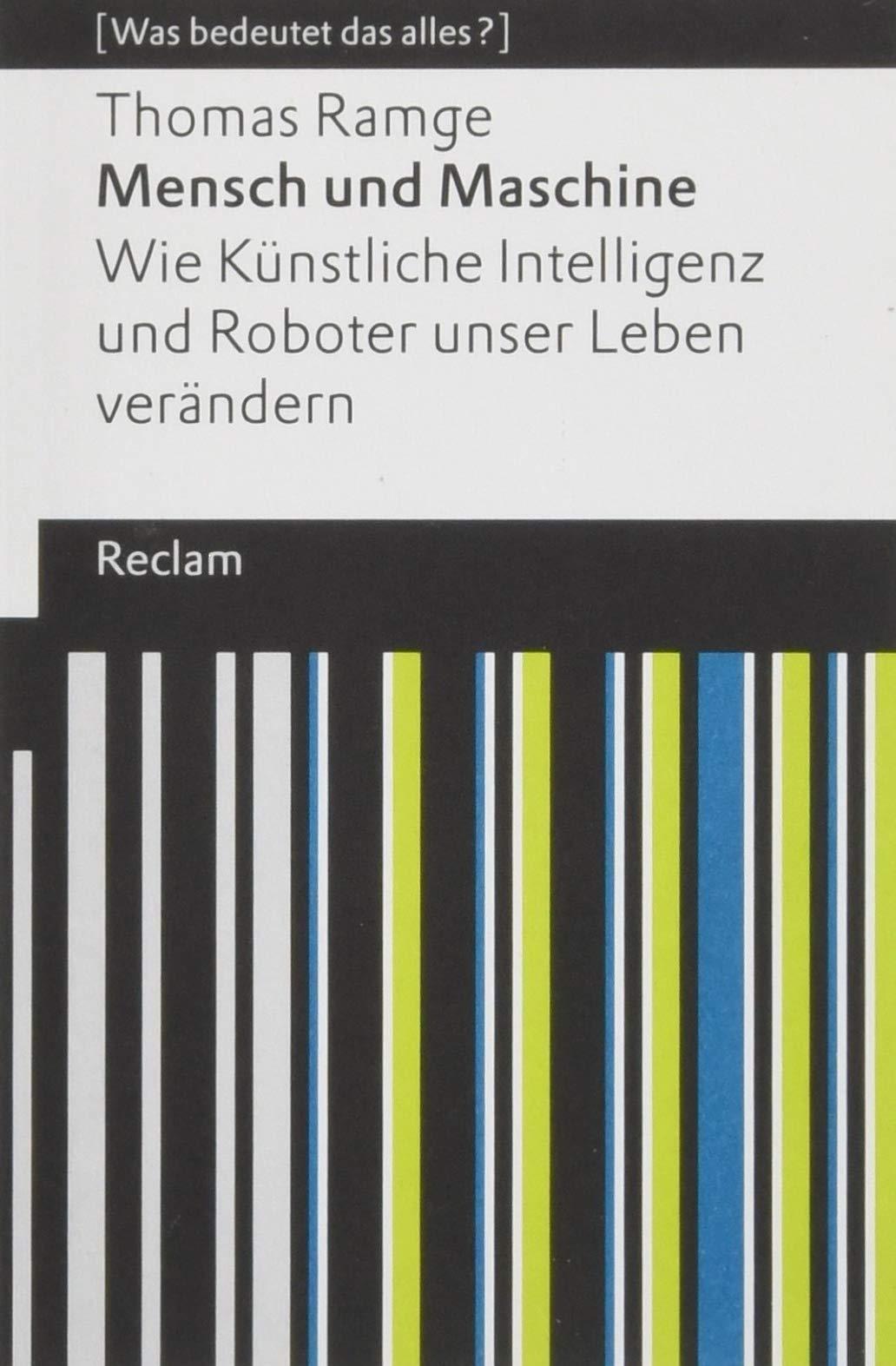 Mensch und Maschine: Wie Künstliche Intelligenz und Roboter unser Leben verändern. [Was bedeutet das alles?] (Reclams Universal-Bibliothek) Taschenbuch – 16. März 2018 Thomas Ramge Dinara Galieva Philipp jun. GmbH