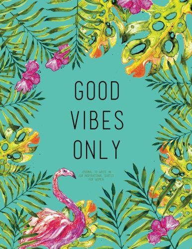 Good Vibes Only - Journal To Write In, 110 Inspirational Quotes For Women: Tourquoise Tropical Watercolor Notebook, Quote Cover 8.5 x 11, Gifts For Women (Quote Journal)