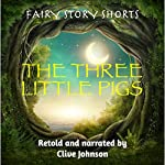 The Three Little Pigs: Fairy Story Shorts | Clive Johnson