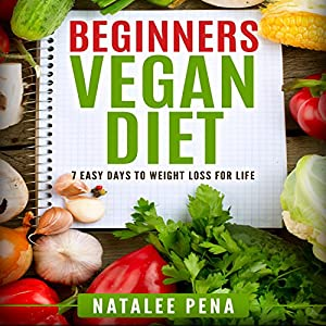 Vegan: The Beginner's Vegan Diet for 7 Easy Days to Permanent Weight Loss Audiobook