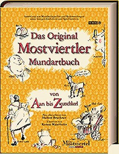 Das Original Mostviertler Mundartbuch: Von Aan bis Zwutschkerl