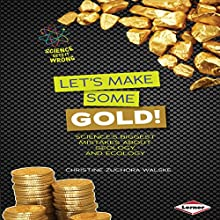 Let's Make Some Gold!: Science's Biggest Mistakes About Geology and Ecology Audiobook by Christine Zuchora-Walske Narrated by  Intuitive