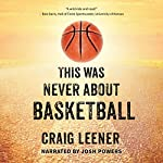 This Was Never About Basketball | Craig Leener