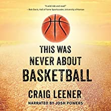 This Was Never About Basketball Audiobook by Craig Leener Narrated by Josh Powers