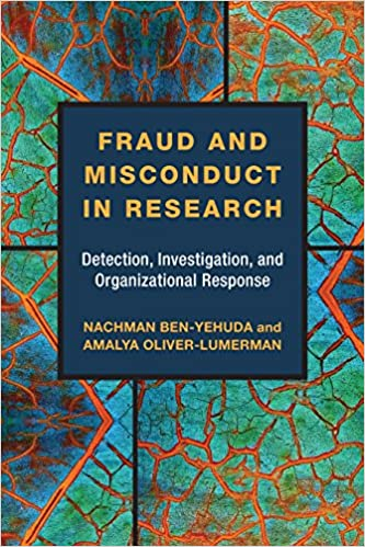 Fraud and Misconduct in Research: Detection, Investigation, and Organizational  Response: Ben-Yehuda, Nachman, Oliver-Lumerman, Amalya: 9780472130559:  Amazon.com: Books