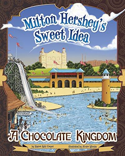 10 Hersheys Sweet - Milton Hershey's Sweet Idea: A Chocolate Kingdom (The Story Behind the Name)