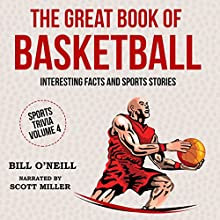 The Great Book of Basketball: Interesting Facts and Sports Stories: Sports Trivia, Book 4 Audiobook by Bill O'Neill Narrated by Scott Miller