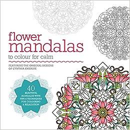 Flower Mandalas to Colour for Calm 40 Beautiful Mandalas with
