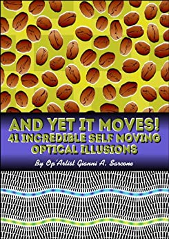 And Yet It Moves!: 41 Incredible Self-Moving Optical Illusions by [Sarcone, Gianni A.]