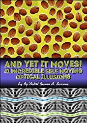 And Yet It Moves!: 41 Incredible Self-Moving Optical Illusions