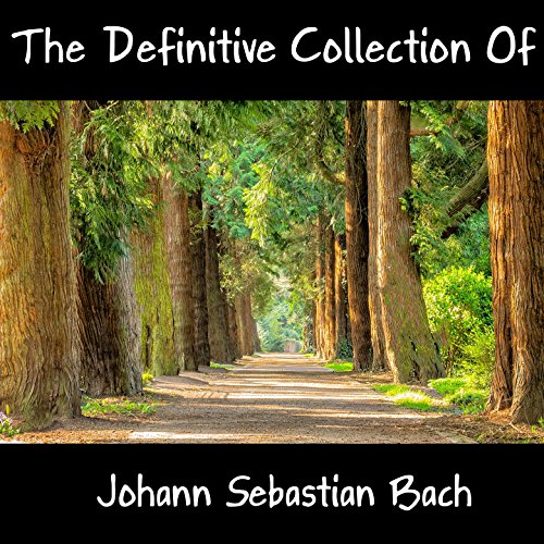 The Definitive Collection Of Johann Sebastian Bach