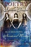 Poetry as a Spiritual Practice: Illuminating the Awakened Woman