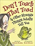 img - for Don't Touch That Toad and Other Strange Things Adults Tell You book / textbook / text book